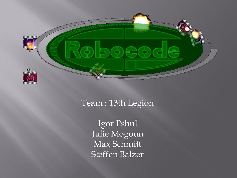 Team : 13th Legion Igor Pshul Julie Mogoun Max Schmitt Steffen Balzer