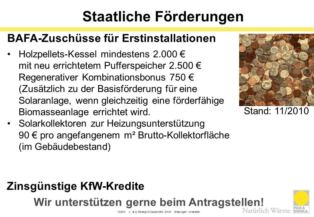 10/2010 4 © by Paradigma Deutschland GmbH Änderungen vorbehalten Staatliche Förderungen BAFA-Zuschüsse für Erstinstallationen •Holzpellets-Kessel mind