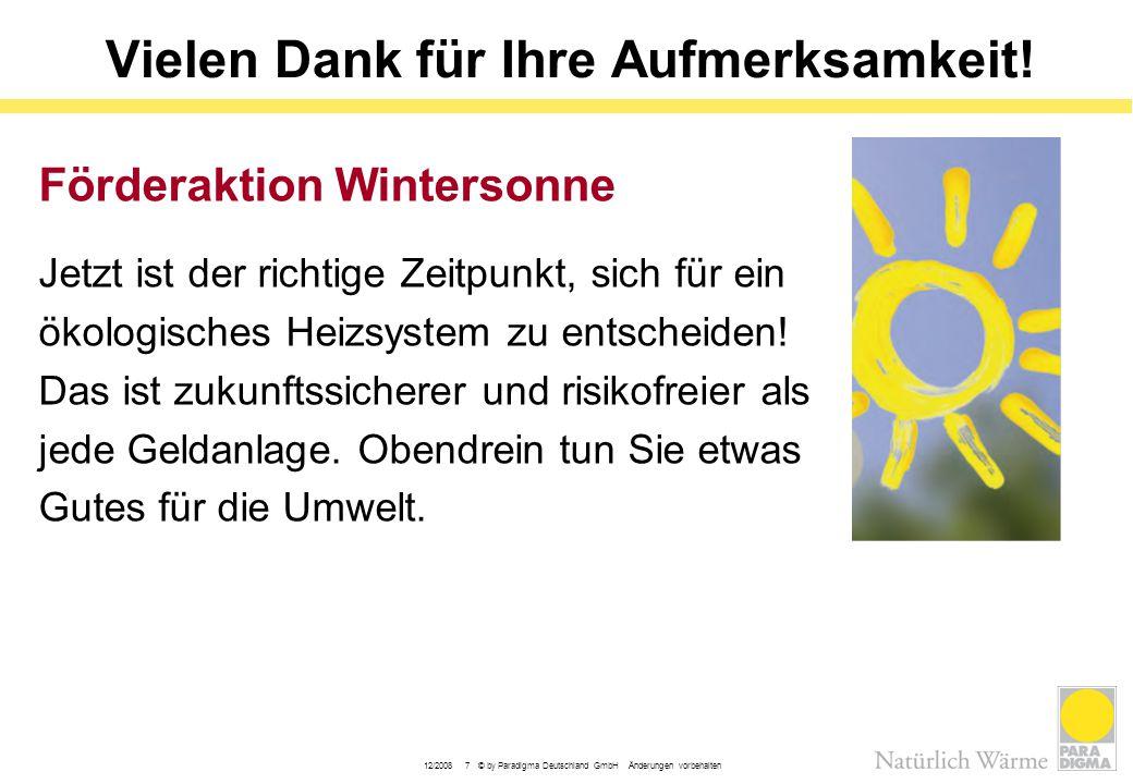 12/2008 7 © by Paradigma Deutschland GmbH Änderungen vorbehalten Vielen Dank für Ihre Aufmerksamkeit! Förderaktion Wintersonne Jetzt ist der richtige