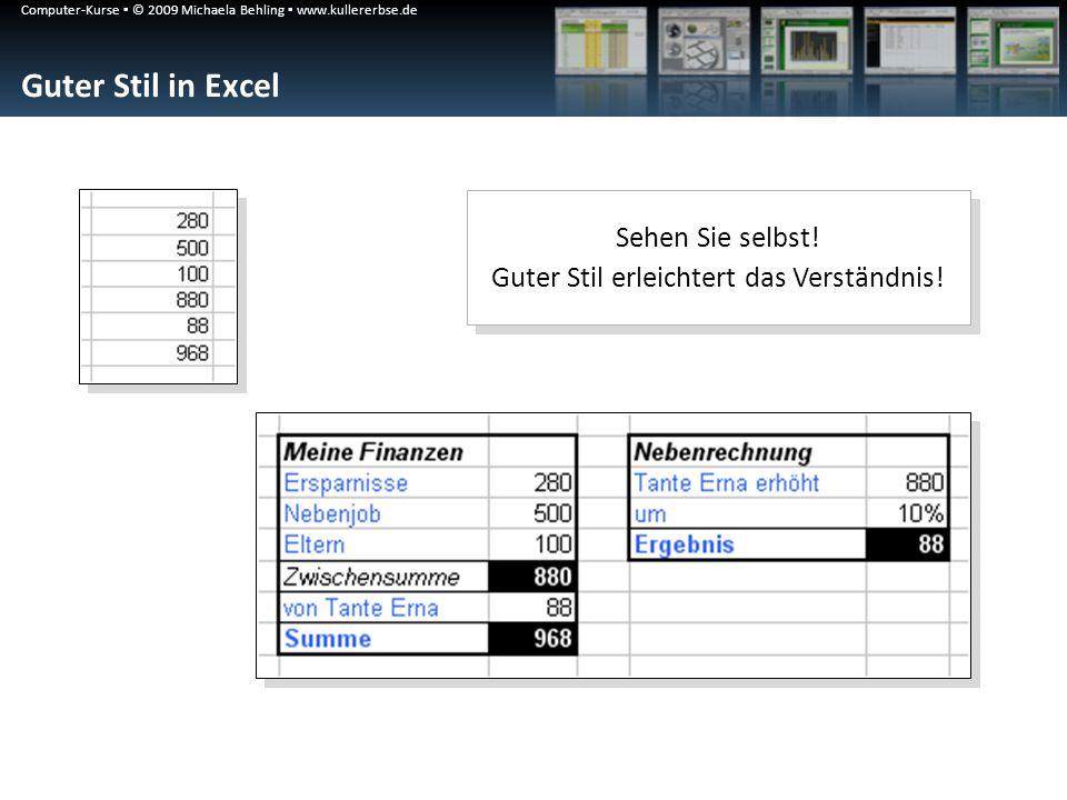 Computer-Kurse ▪ © 2009 Michaela Behling ▪ www.kullererbse.de Guter Stil in Excel Sehen Sie selbst.