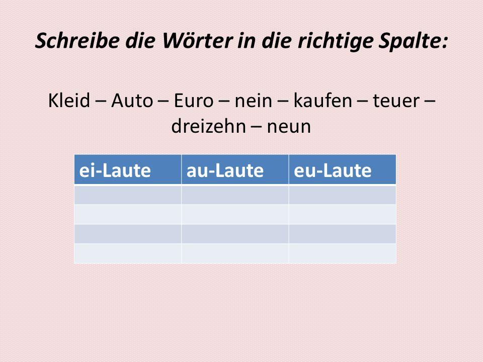 Schreibe die Wörter in die richtige Spalte: Kleid – Auto – Euro – nein – kaufen – teuer – dreizehn – neun ei-Lauteau-Lauteeu-Laute