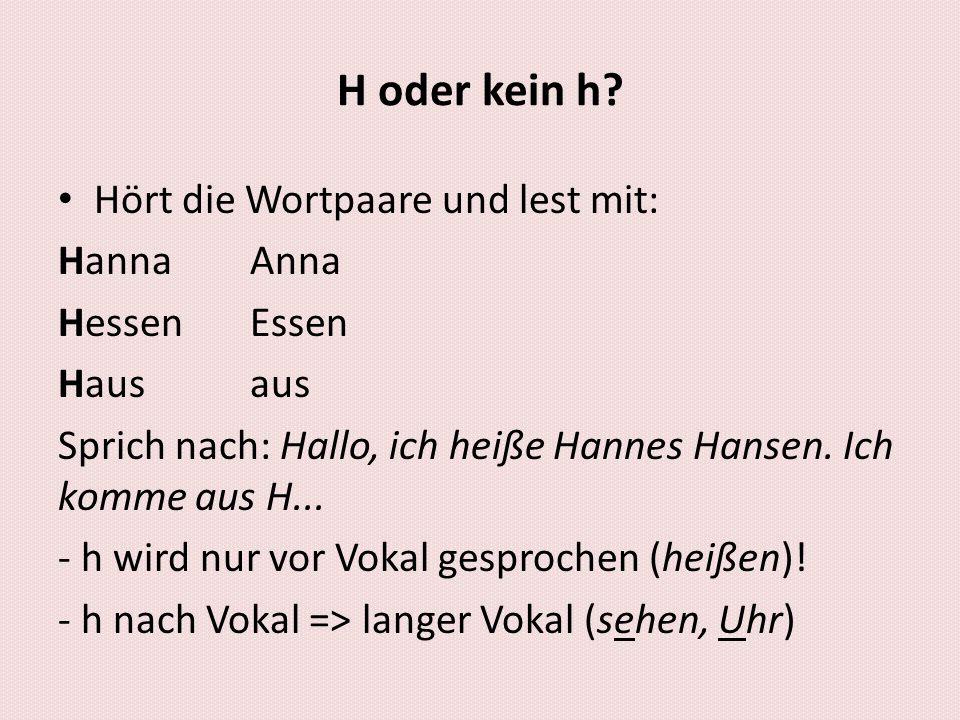H oder kein h? • Hört die Wortpaare und lest mit: HannaAnna HessenEssen Hausaus Sprich nach: Hallo, ich heiße Hannes Hansen. Ich komme aus H... - h wi