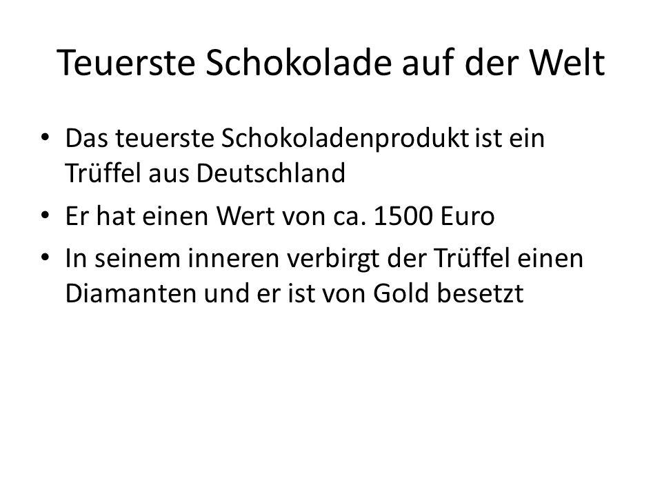 Teuerste Schokolade auf der Welt • Das teuerste Schokoladenprodukt ist ein Trüffel aus Deutschland • Er hat einen Wert von ca. 1500 Euro • In seinem i
