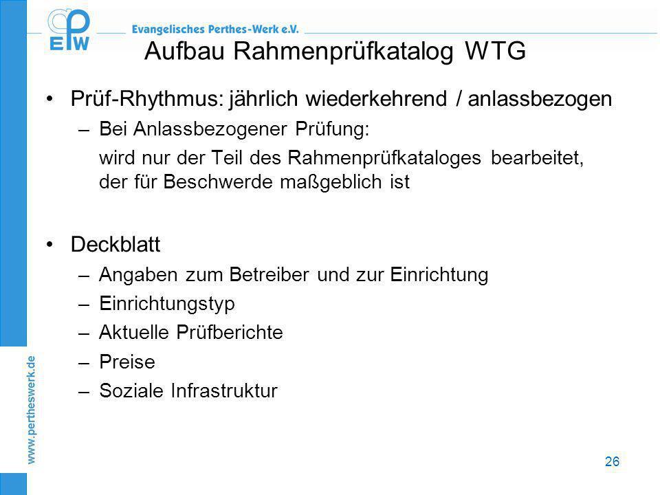26 Aufbau Rahmenprüfkatalog WTG •Prüf-Rhythmus: jährlich wiederkehrend / anlassbezogen –Bei Anlassbezogener Prüfung: wird nur der Teil des Rahmenprüfk