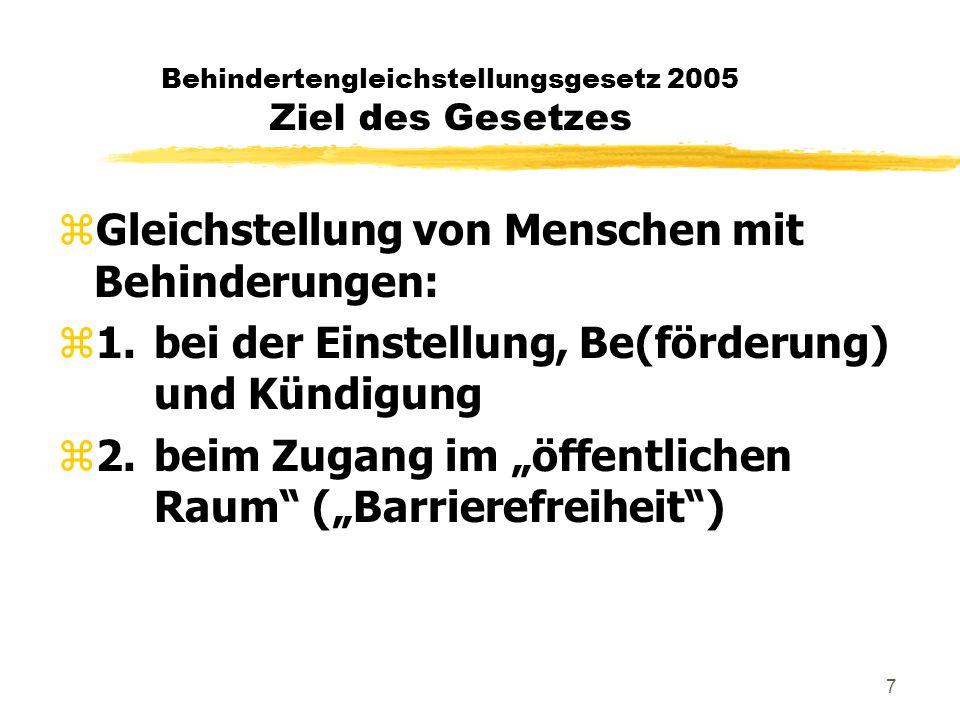 """7 Behindertengleichstellungsgesetz 2005 Ziel des Gesetzes zGleichstellung von Menschen mit Behinderungen: z1.bei der Einstellung, Be(förderung) und Kündigung z2.beim Zugang im """"öffentlichen Raum (""""Barrierefreiheit )"""