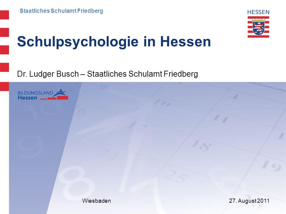 27. August 2011 Schulpsychologie in Hessen Wiesbaden Dr. Ludger Busch – Staatliches Schulamt Friedberg Staatliches Schulamt Friedberg