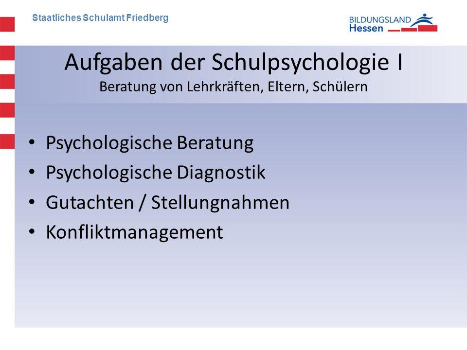 Aufgaben der Schulpsychologie I Beratung von Lehrkräften, Eltern, Schülern • Psychologische Beratung • Psychologische Diagnostik • Gutachten / Stellun