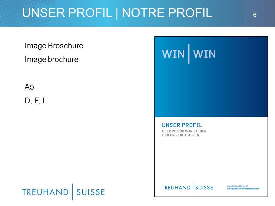 UNSER PROFIL | NOTRE PROFIL Image Broschure Image brochure A5 D, F, I 6