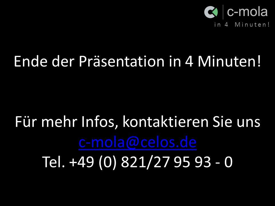 c-mola in 4 Minuten! Ende der Präsentation in 4 Minuten! Für mehr Infos, kontaktieren Sie uns c-mola@celos.de Tel. +49 (0) 821/27 95 93 - 0 c-mola@cel