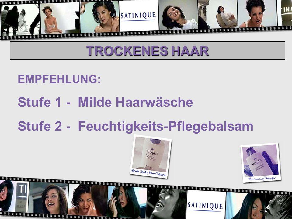 TROCKENES HAAR EMPFEHLUNG: Stufe 1 - Milde Haarwäsche Stufe 2 - Feuchtigkeits-Pflegebalsam