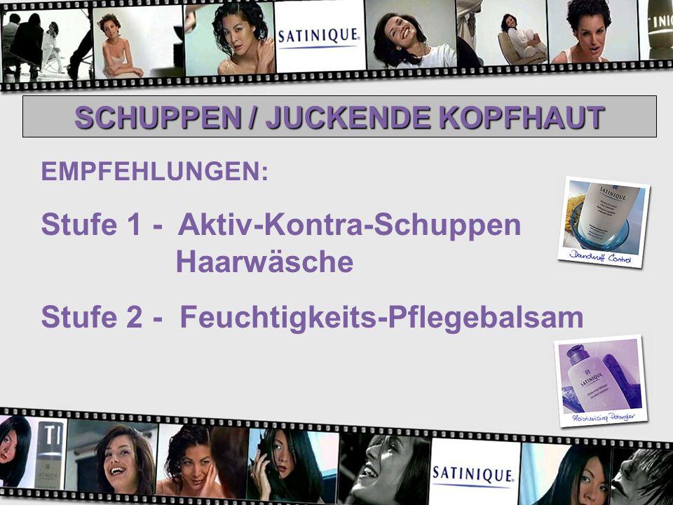 SCHUPPEN / JUCKENDE KOPFHAUT EMPFEHLUNGEN: Stufe 1 - Aktiv-Kontra-Schuppen Haarwäsche Stufe 2 - Feuchtigkeits-Pflegebalsam