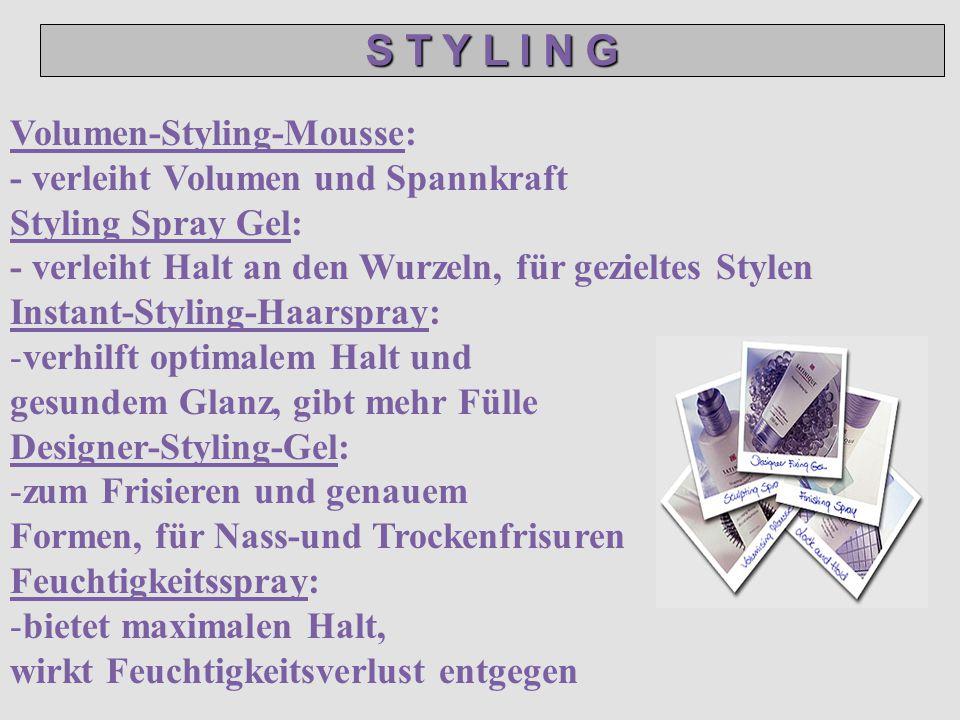 Volumen-Styling-Mousse: - verleiht Volumen und Spannkraft Styling Spray Gel: - verleiht Halt an den Wurzeln, für gezieltes Stylen Instant-Styling-Haar