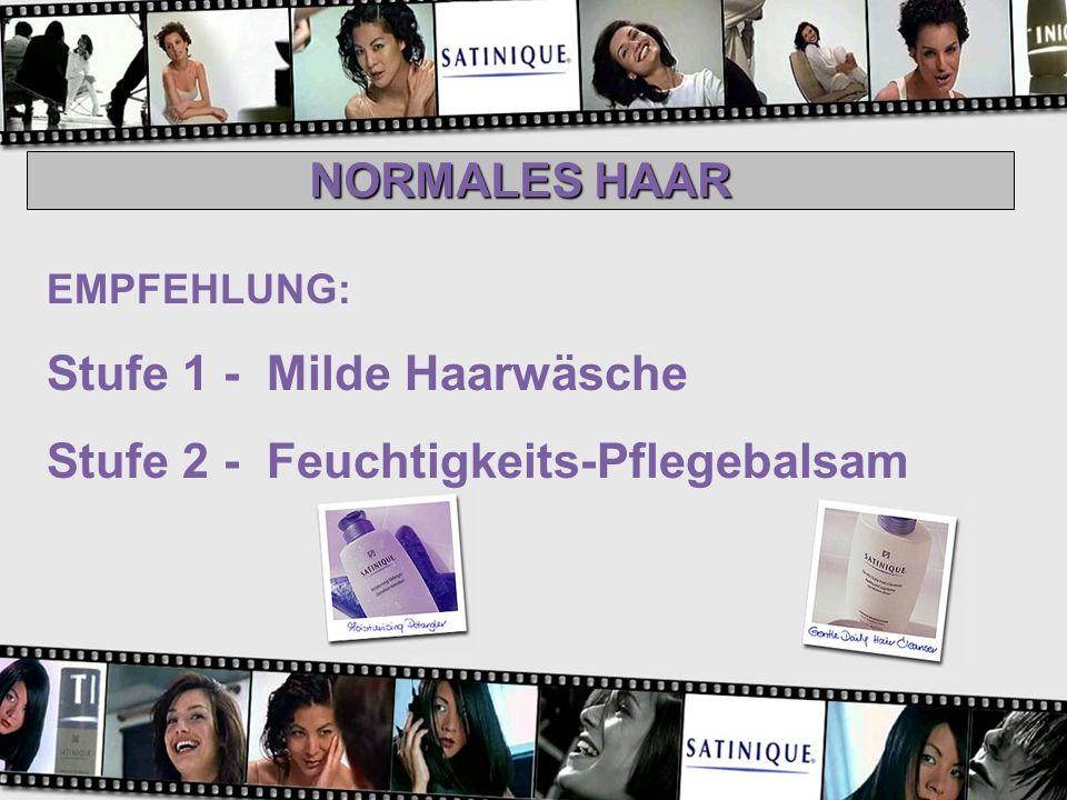 EMPFEHLUNG: Stufe 1 - Milde Haarwäsche Stufe 2 - Feuchtigkeits-Pflegebalsam NORMALES HAAR