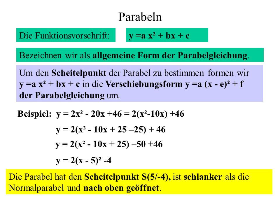 Parabeln Die Funktionsvorschrift:y =a x² + bx + c Bezeichnen wir als allgemeine Form der Parabelgleichung. Um den Scheitelpunkt der Parabel zu bestimm