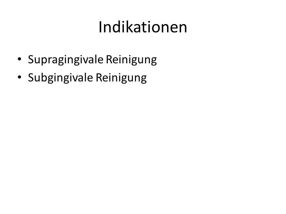 Indikationen • Supragingivale Reinigung • Subgingivale Reinigung