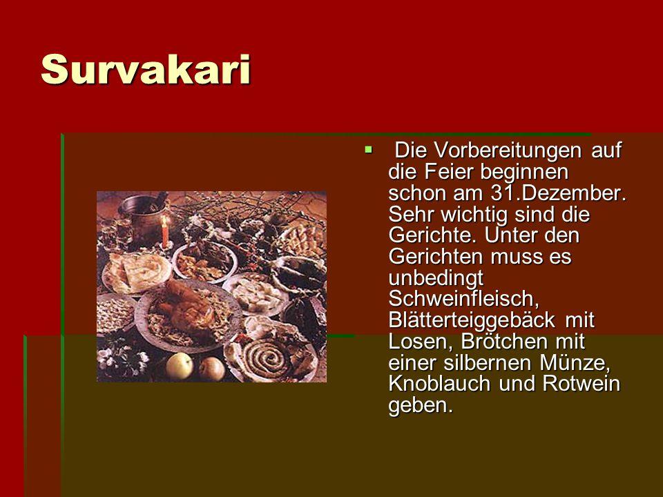 Survakari  D D D Die Vorbereitungen auf die Feier beginnen schon am 31.Dezember. Sehr wichtig sind die Gerichte. Unter den Gerichten muss es unbed
