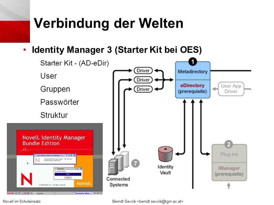 Berndt Sevcik Novell im Schuleinsatz Verbindung der Welten •Identity Manager 3 (Starter Kit bei OES) Starter Kit - (AD-eDir) User Gruppen Passwörter Struktur