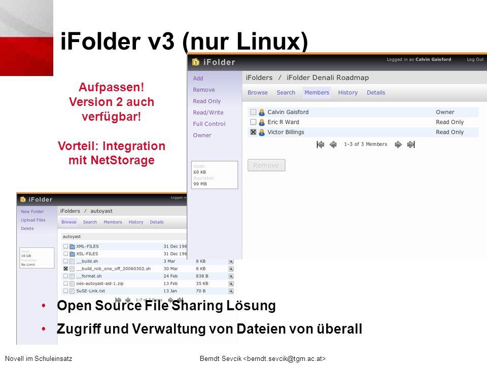 Berndt Sevcik Novell im Schuleinsatz iFolder v3 (nur Linux) •Open Source File Sharing Lösung •Zugriff und Verwaltung von Dateien von überall Aufpassen.