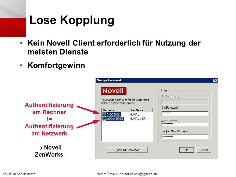 Berndt Sevcik Novell im Schuleinsatz Lose Kopplung •Kein Novell Client erforderlich für Nutzung der meisten Dienste •Komfortgewinn Authentifizierung am Rechner != Authentifizierung am Netzwerk  Novell ZenWorks