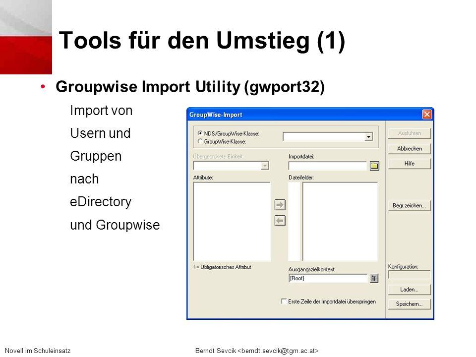 Berndt Sevcik Novell im Schuleinsatz Tools für den Umstieg (1) •Groupwise Import Utility (gwport32) Import von Usern und Gruppen nach eDirectory und Groupwise