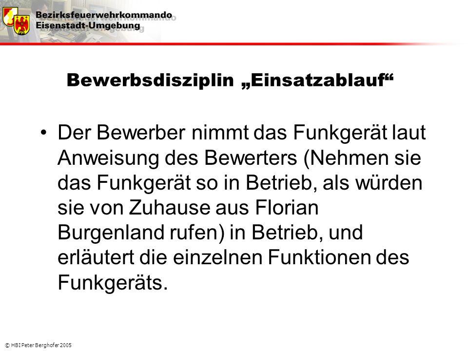 """© HBI Peter Berghofer 2005 Bewerbsdisziplin """"Einsatzablauf"""" •Der Bewerber nimmt das Funkgerät laut Anweisung des Bewerters (Nehmen sie das Funkgerät s"""