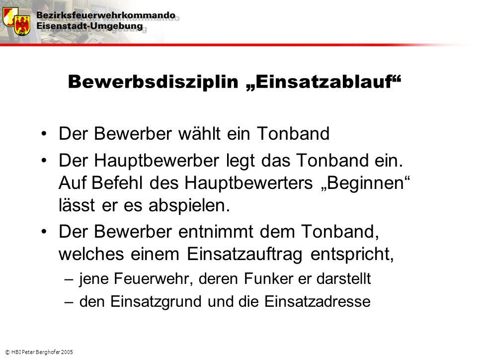 """© HBI Peter Berghofer 2005 Bewerbsdisziplin """"Einsatzablauf"""" •Der Bewerber wählt ein Tonband •Der Hauptbewerber legt das Tonband ein. Auf Befehl des Ha"""