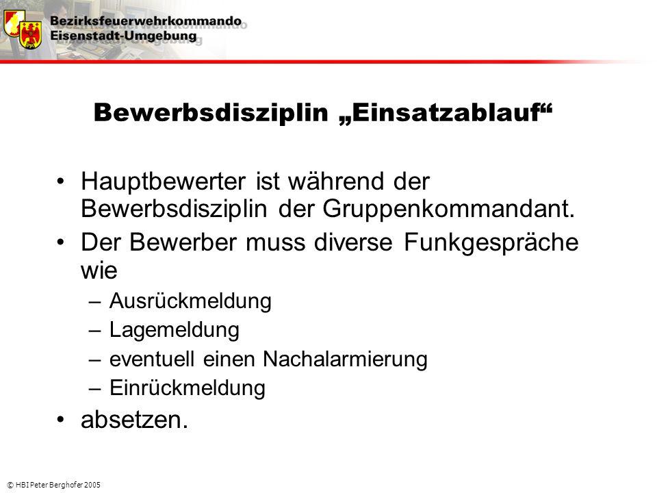 """© HBI Peter Berghofer 2005 Bewerbsdisziplin """"Einsatzablauf"""" •Hauptbewerter ist während der Bewerbsdisziplin der Gruppenkommandant. •Der Bewerber muss"""