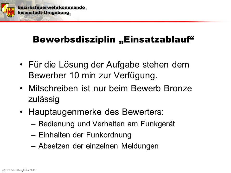 """© HBI Peter Berghofer 2005 Bewerbsdisziplin """"Einsatzablauf"""" •Für die Lösung der Aufgabe stehen dem Bewerber 10 min zur Verfügung. •Mitschreiben ist nu"""