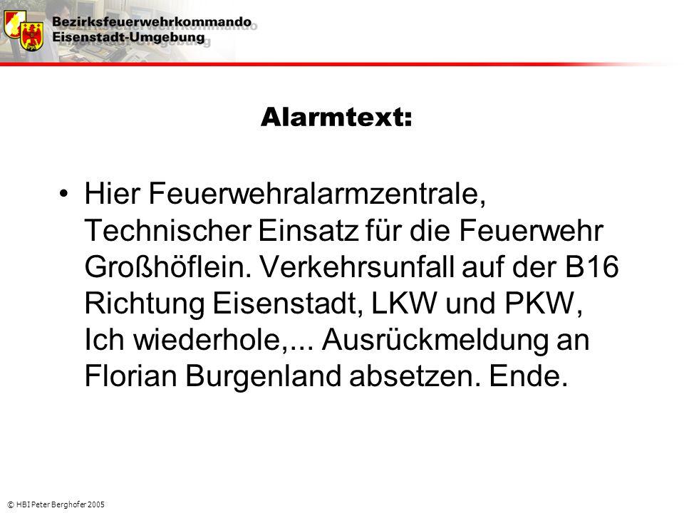 © HBI Peter Berghofer 2005 Alarmtext: •Hier Feuerwehralarmzentrale, Technischer Einsatz für die Feuerwehr Großhöflein. Verkehrsunfall auf der B16 Rich