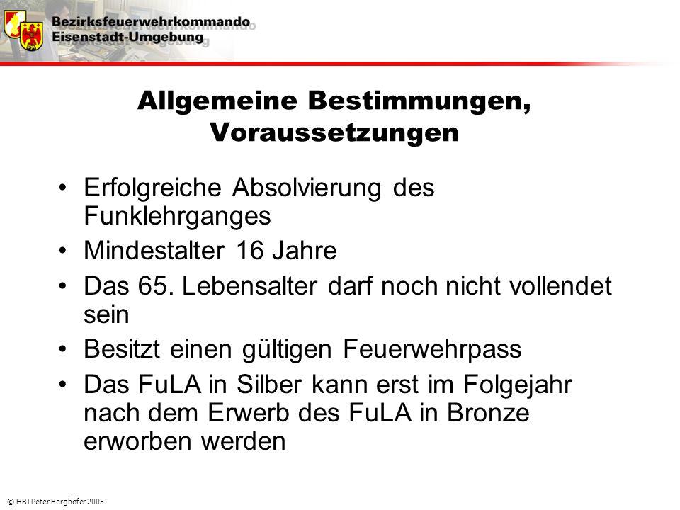 © HBI Peter Berghofer 2005 Allgemeine Bestimmungen, Voraussetzungen •Erfolgreiche Absolvierung des Funklehrganges •Mindestalter 16 Jahre •Das 65. Lebe