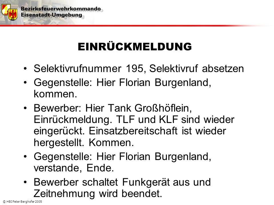 © HBI Peter Berghofer 2005 EINRÜCKMELDUNG •Selektivrufnummer 195, Selektivruf absetzen •Gegenstelle: Hier Florian Burgenland, kommen. •Bewerber: Hier
