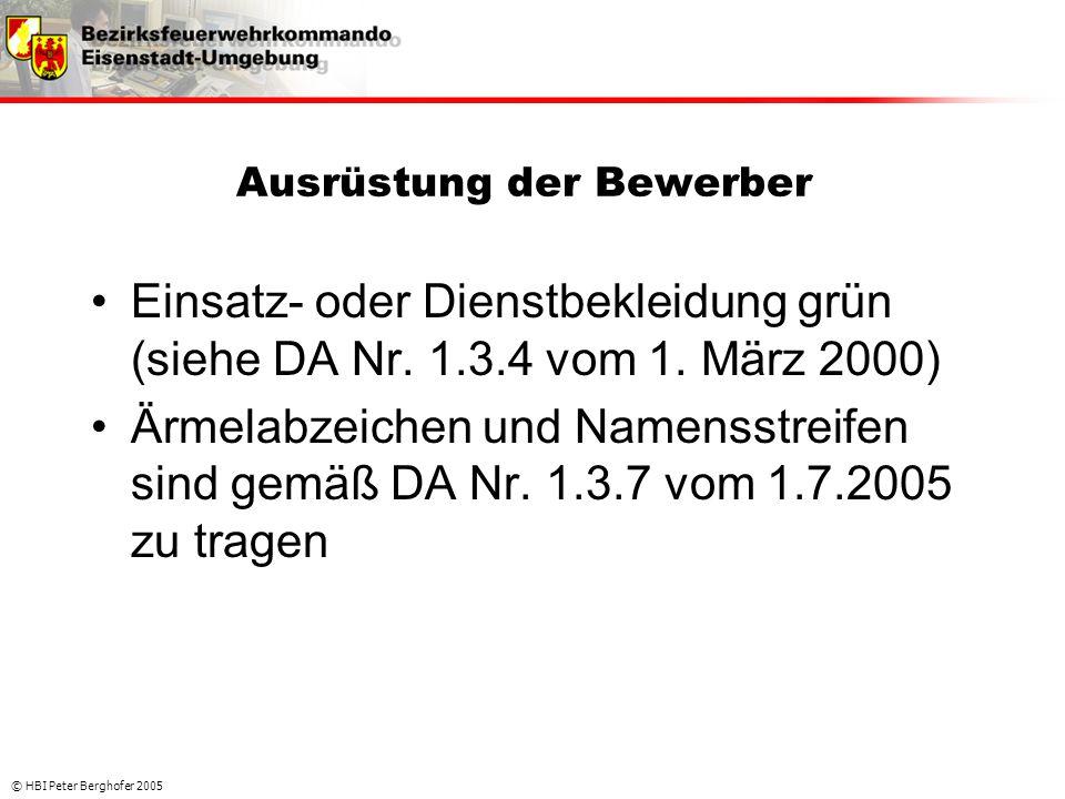 © HBI Peter Berghofer 2005 Ausrüstung der Bewerber •Einsatz- oder Dienstbekleidung grün (siehe DA Nr. 1.3.4 vom 1. März 2000) •Ärmelabzeichen und Name