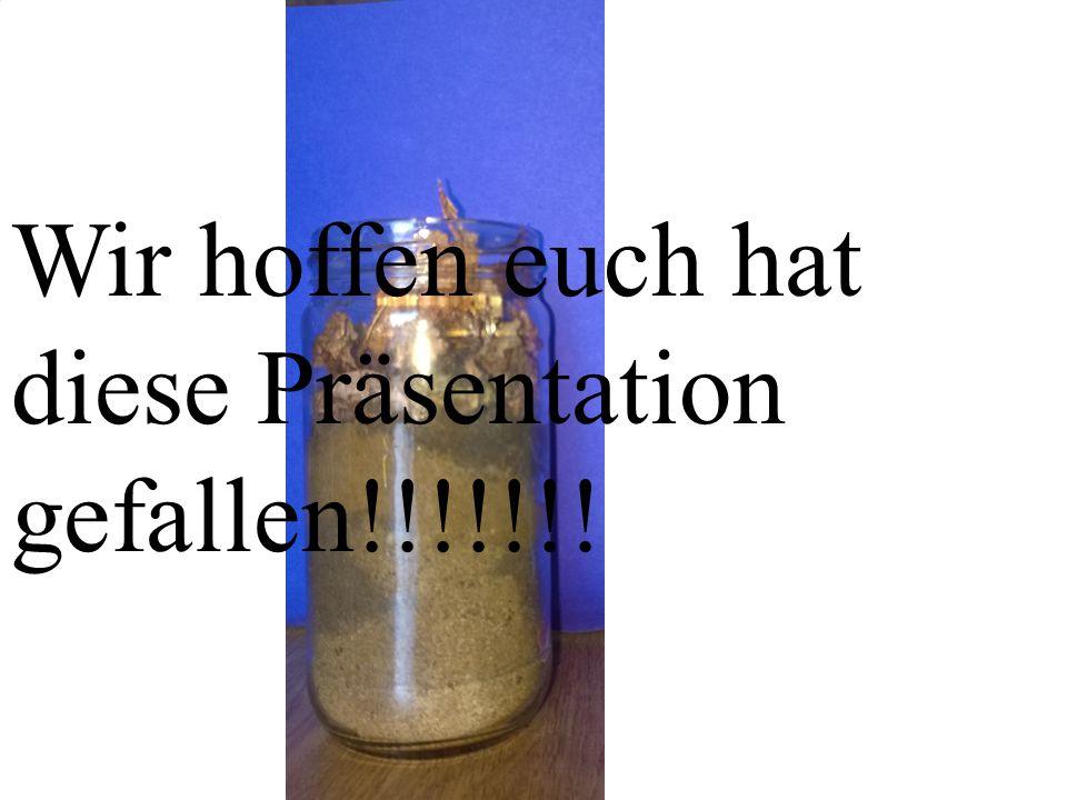 Wir hoffen euch hat diese Präsentation gefallen!!!!!!!