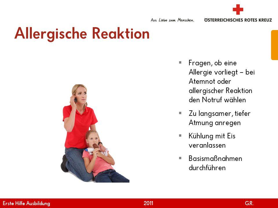 www.roteskreuz.at Version April | 2011 Allergische Reaktion 20  Fragen, ob eine Allergie vorliegt – bei Atemnot oder allergischer Reaktion den Notruf