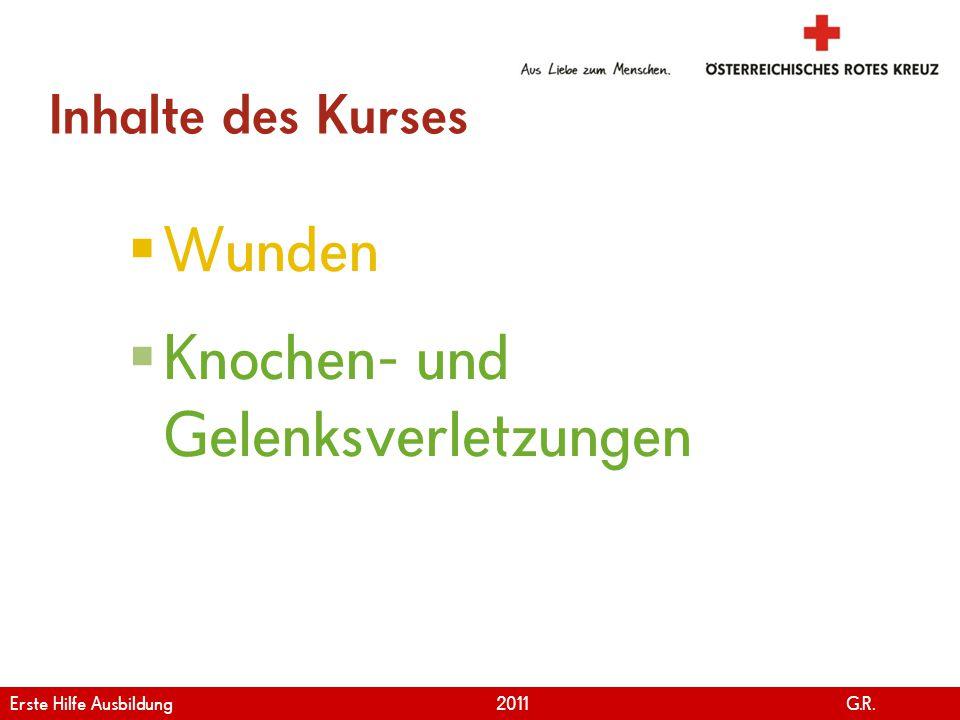 www.roteskreuz.at Version April | 2011 Inhalte des Kurses  Wunden  Knochen- und Gelenksverletzungen 21 Erste Hilfe Ausbildung 2011 G.R.