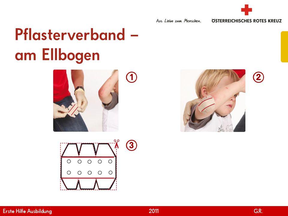 www.roteskreuz.at Version April | 2011 Pflasterverband – am Ellbogen 32 Erste Hilfe Ausbildung 2011 G.R.