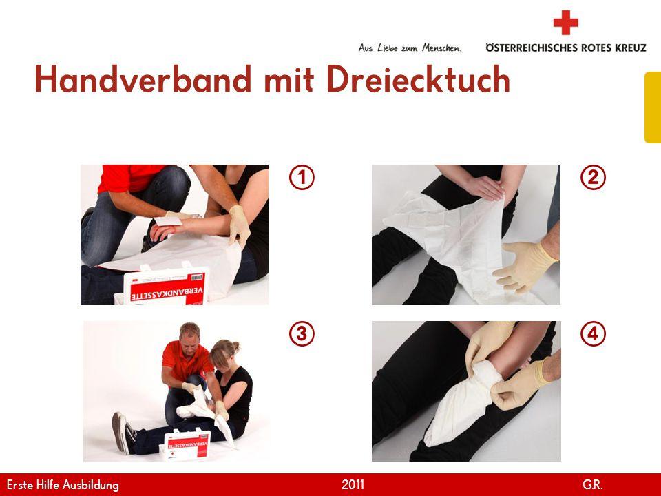 www.roteskreuz.at Version April | 2011 Handverband mit Dreiecktuch 38 Erste Hilfe Ausbildung 2011 G.R.