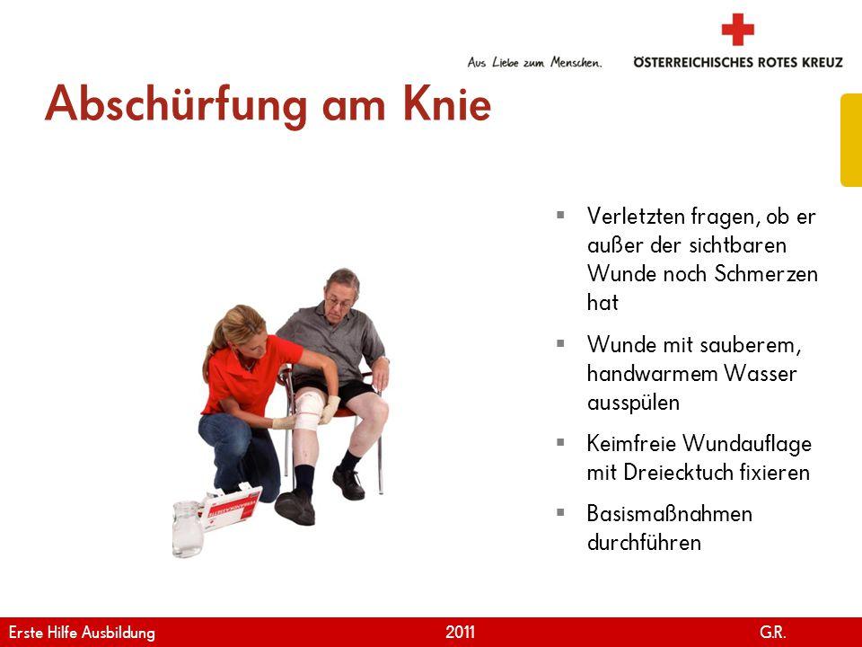 www.roteskreuz.at Version April | 2011 Abschürfung am Knie 42  Verletzten fragen, ob er außer der sichtbaren Wunde noch Schmerzen hat  Wunde mit sau