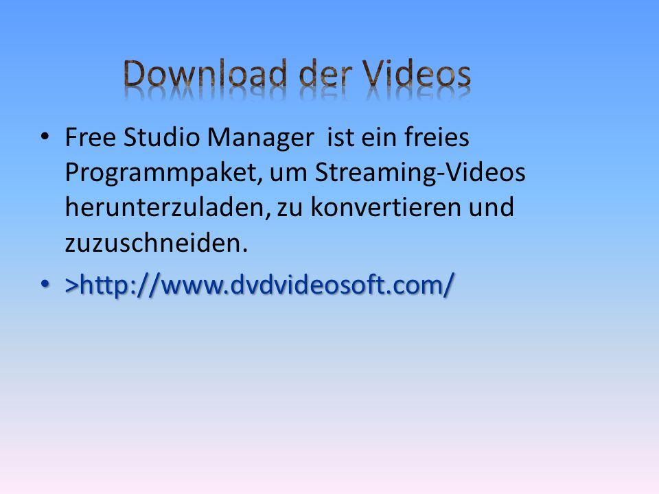• Free Studio Manager ist ein freies Programmpaket, um Streaming-Videos herunterzuladen, zu konvertieren und zuzuschneiden. • >http://www.dvdvideosoft