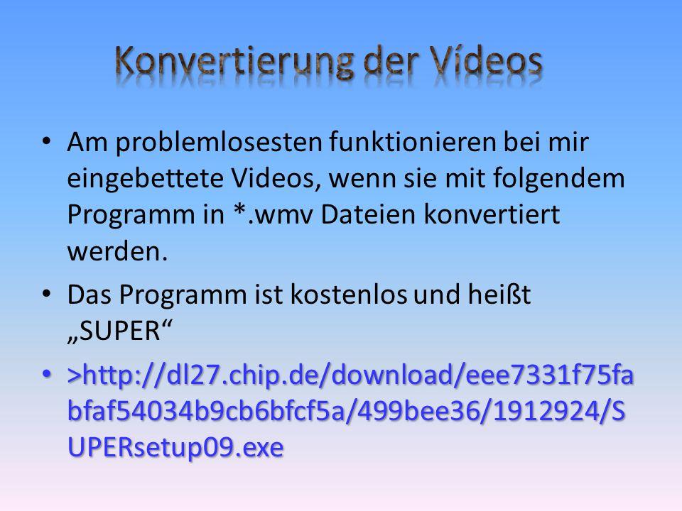 • Am problemlosesten funktionieren bei mir eingebettete Videos, wenn sie mit folgendem Programm in *.wmv Dateien konvertiert werden.