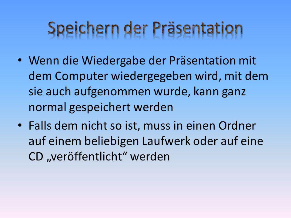 """• Wenn die Wiedergabe der Präsentation mit dem Computer wiedergegeben wird, mit dem sie auch aufgenommen wurde, kann ganz normal gespeichert werden • Falls dem nicht so ist, muss in einen Ordner auf einem beliebigen Laufwerk oder auf eine CD """"veröffentlicht werden"""