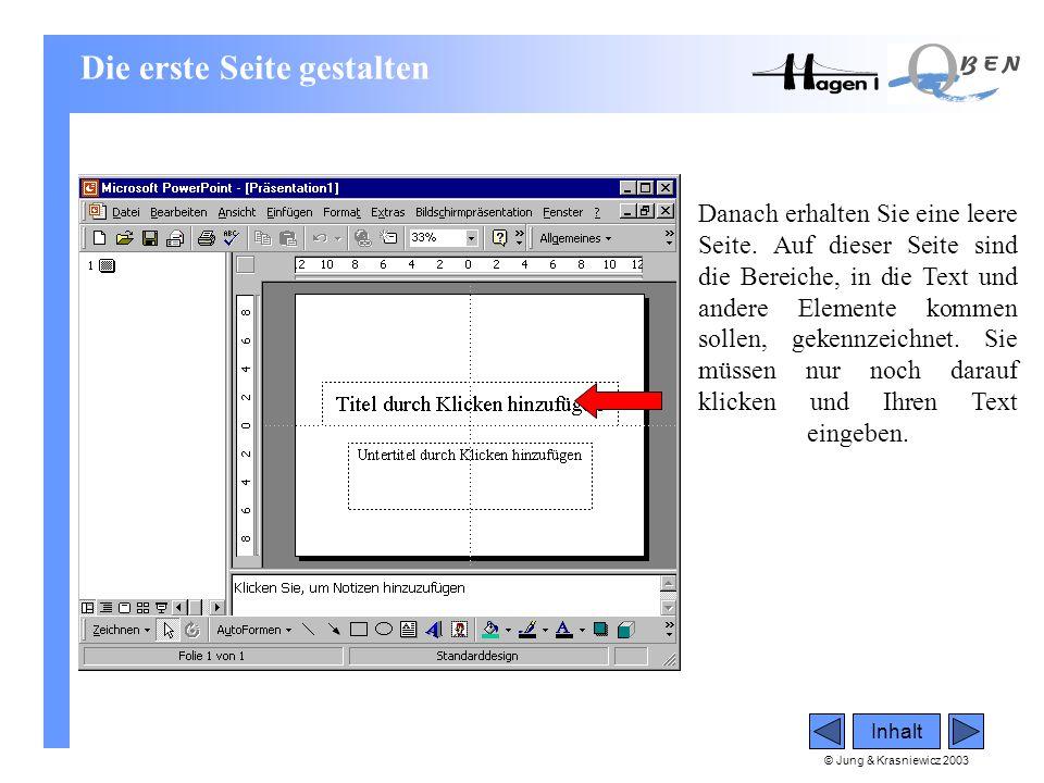 © Jung & Krasniewicz 2003 Inhalt Danach erhalten Sie eine leere Seite. Auf dieser Seite sind die Bereiche, in die Text und andere Elemente kommen soll