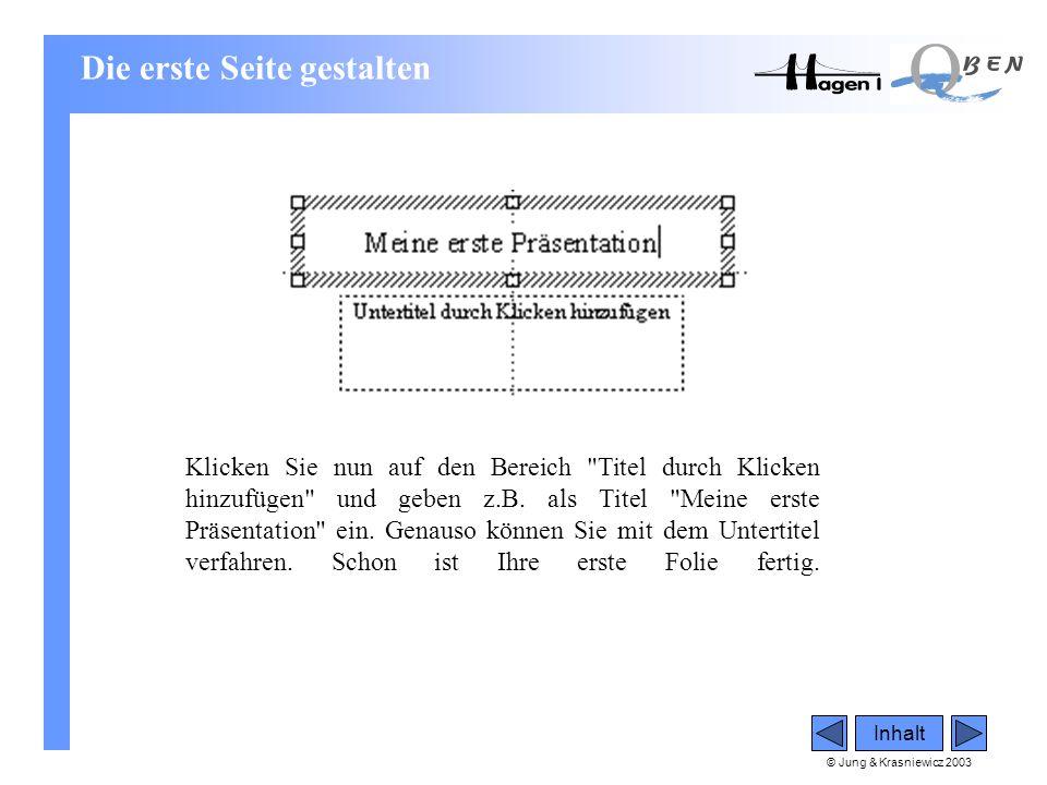 © Jung & Krasniewicz 2003 Inhalt Klicken Sie nun auf den Bereich