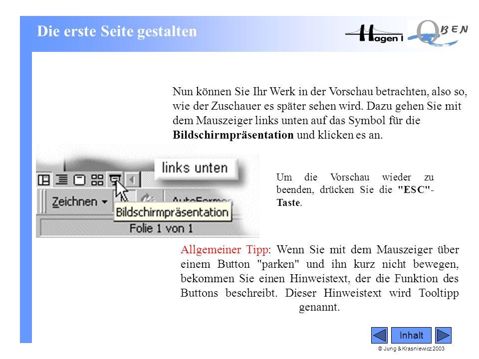 © Jung & Krasniewicz 2003 Inhalt Nun können Sie Ihr Werk in der Vorschau betrachten, also so, wie der Zuschauer es später sehen wird. Dazu gehen Sie m
