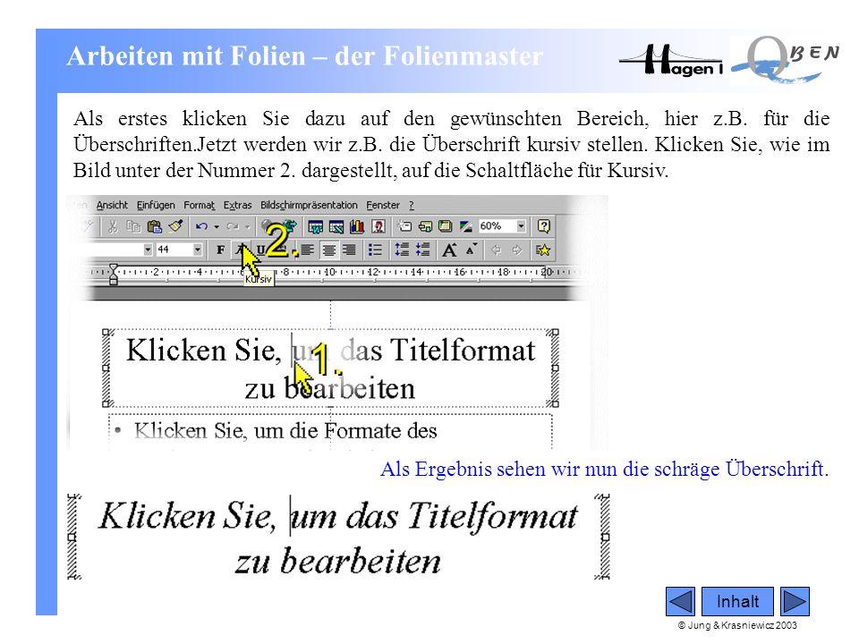 © Jung & Krasniewicz 2003 Inhalt Als erstes klicken Sie dazu auf den gewünschten Bereich, hier z.B. für die Überschriften.Jetzt werden wir z.B. die Üb