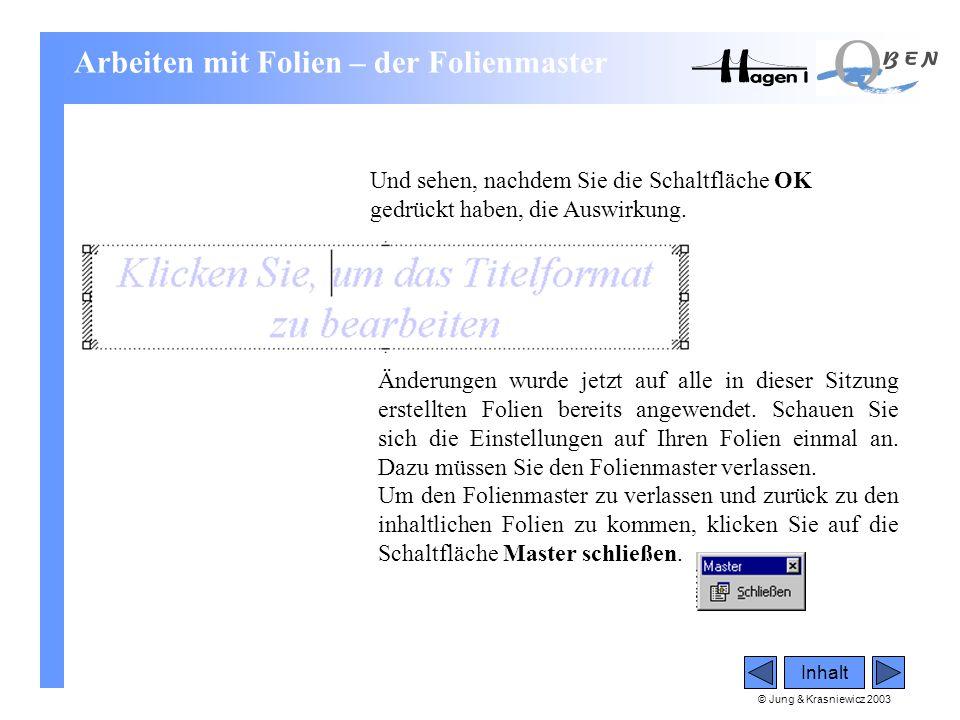 © Jung & Krasniewicz 2003 Inhalt Und sehen, nachdem Sie die Schaltfläche OK gedrückt haben, die Auswirkung. Änderungen wurde jetzt auf alle in dieser