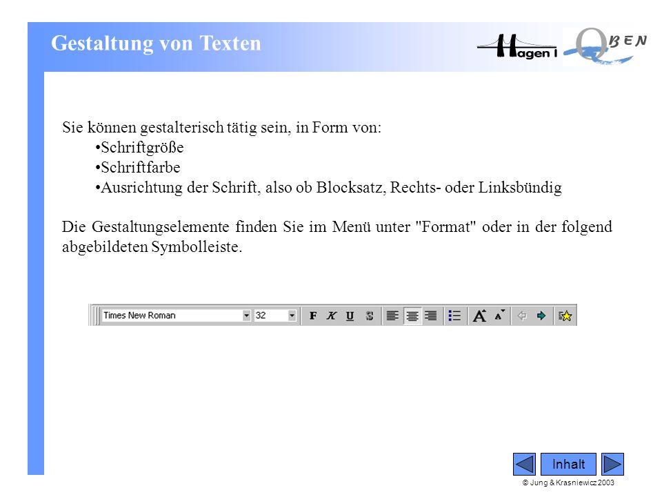 © Jung & Krasniewicz 2003 Inhalt Gestaltung von Texten Sie können gestalterisch tätig sein, in Form von: •Schriftgröße •Schriftfarbe •Ausrichtung der