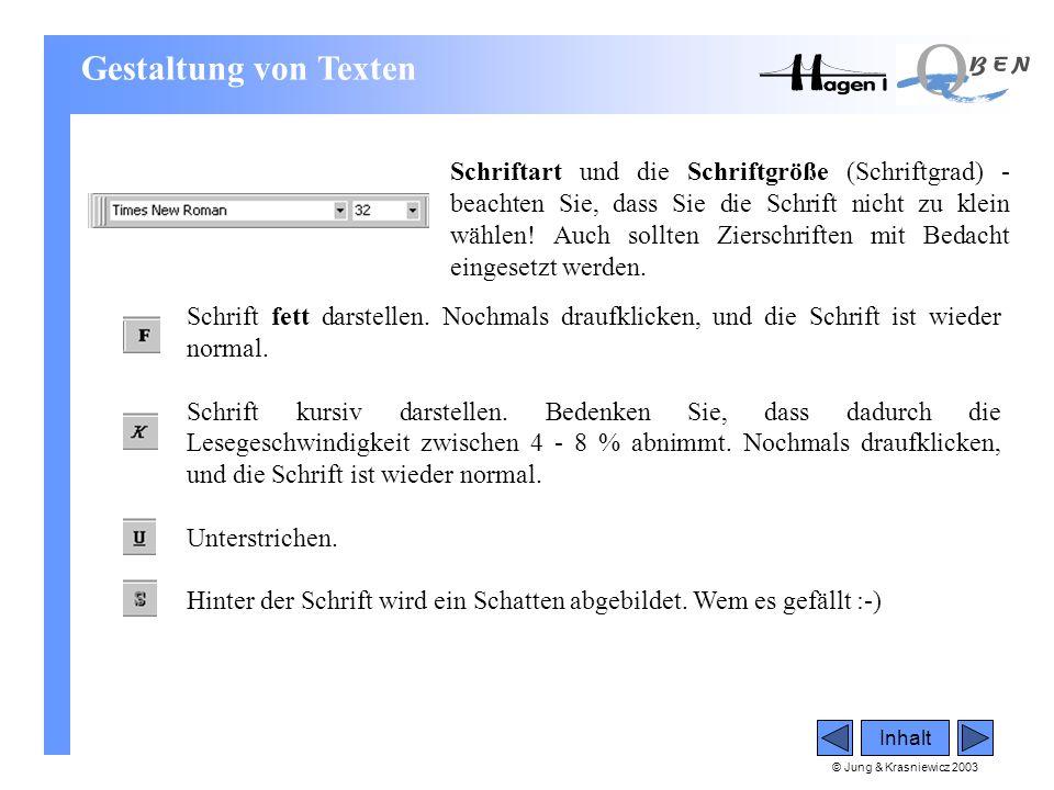 © Jung & Krasniewicz 2003 Inhalt Schriftart und die Schriftgröße (Schriftgrad) - beachten Sie, dass Sie die Schrift nicht zu klein wählen! Auch sollte