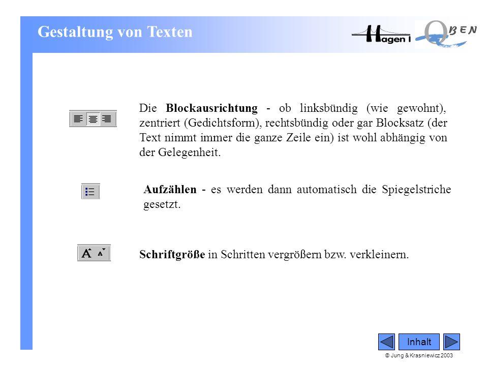 © Jung & Krasniewicz 2003 Inhalt Die Blockausrichtung - ob linksbündig (wie gewohnt), zentriert (Gedichtsform), rechtsbündig oder gar Blocksatz (der T