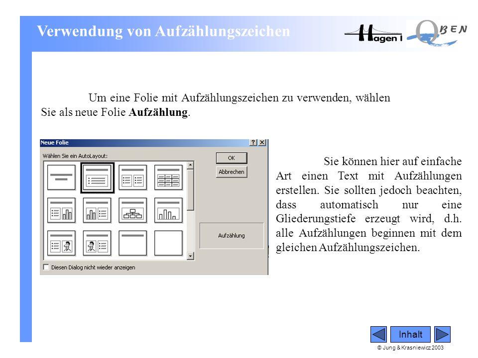 © Jung & Krasniewicz 2003 Inhalt Verwendung von Aufzählungszeichen Um eine Folie mit Aufzählungszeichen zu verwenden, wählen Sie als neue Folie Aufzäh